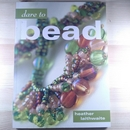 Dare to Bead - paperback by Heather Iaithwaite